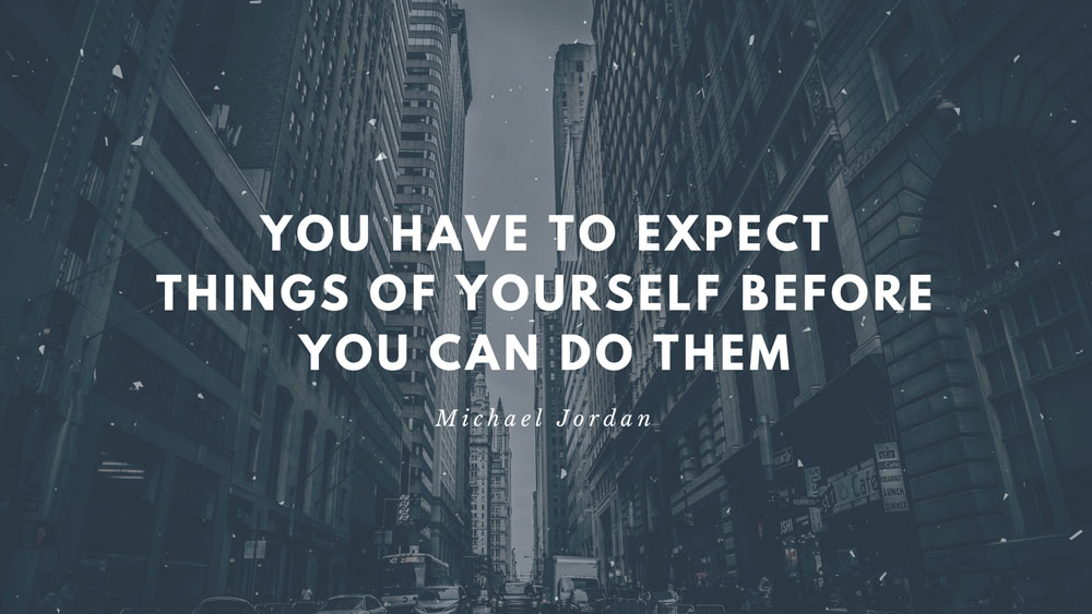 Michael Jordan Presentation Quote: You have to expect things of yourself before you can do them