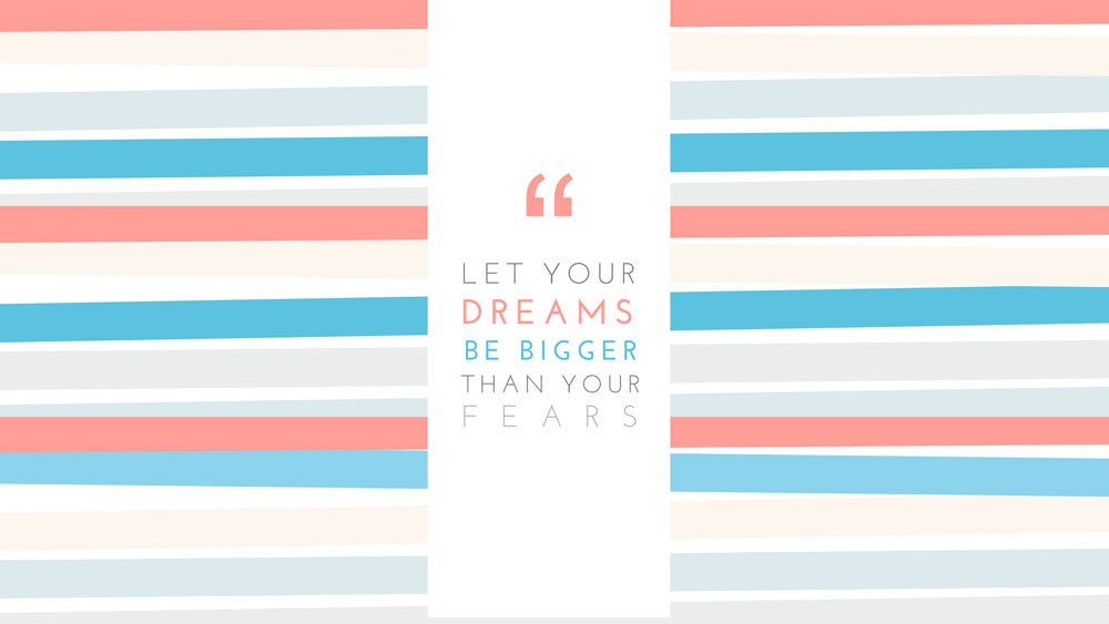 General Presentation Quote: Let your dreams be bigger than your fears