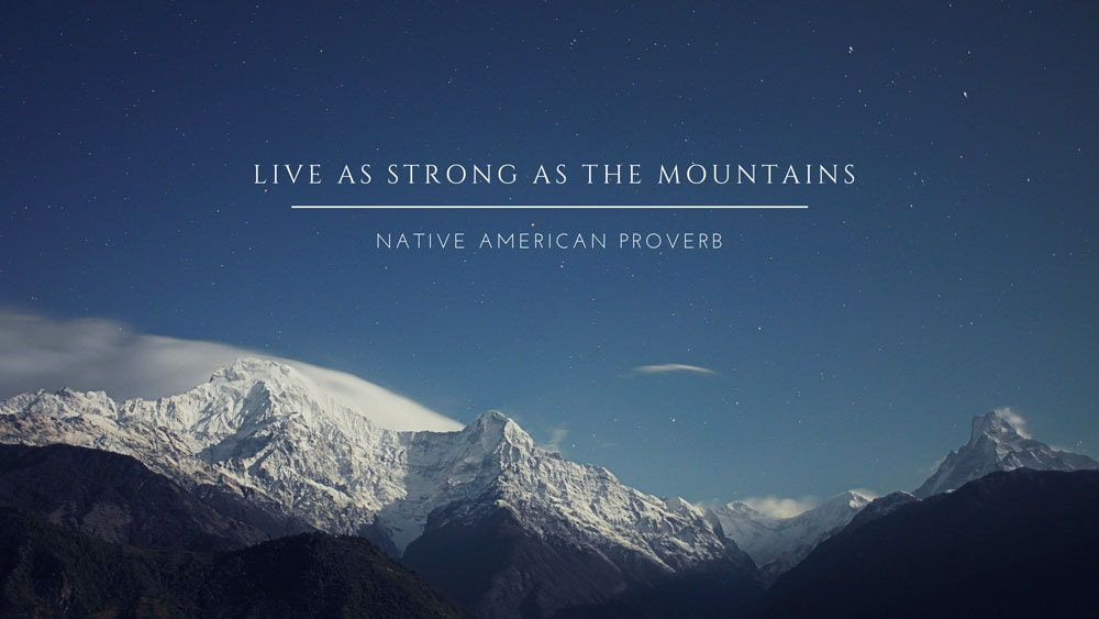 Presentation Quote from Native American Proverb: Live as strong as the mountains