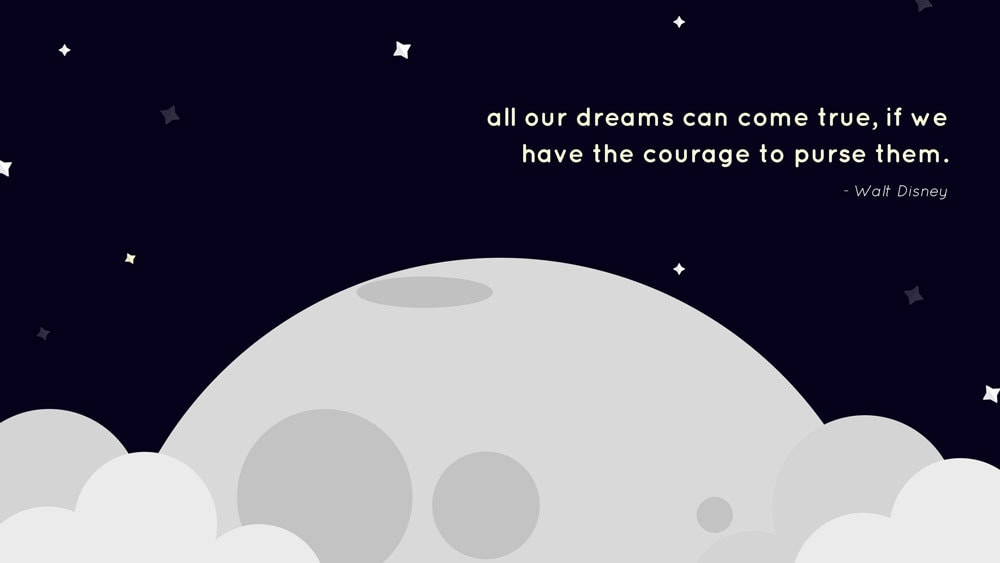 Presentation Quote Example from Walt Disney: all our dreams can come true, if we have the courage to pursue them