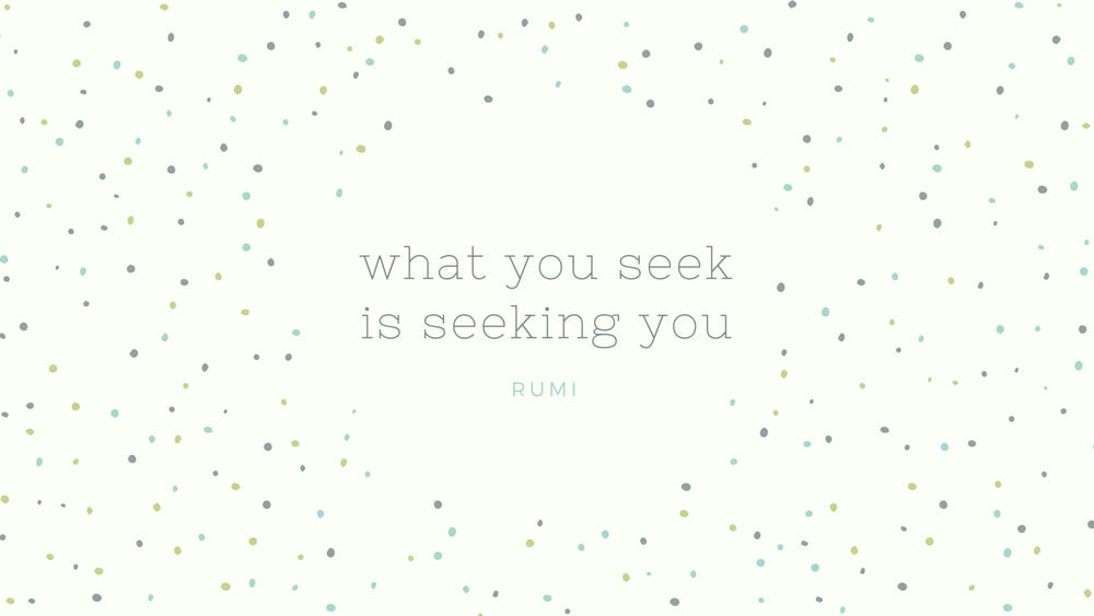 Presentation Quote example from Rumi: what you seek is seeking you